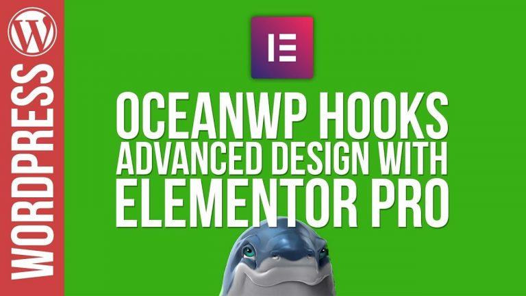 Elementor Pro: Advanced Design for OceanWP Conditional Hooks